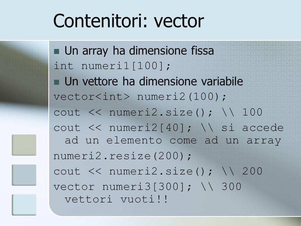 Contenitori: vector Un array ha dimensione fissa int numeri1[100];